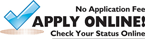 No Application Fee. APPLY ONLINE! Check Your Status Online.